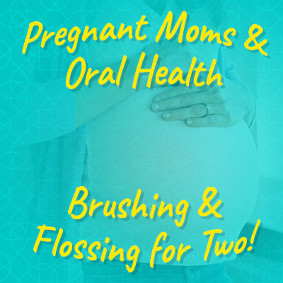 Pregnant Moms & Oral Health Brushing & Flossing for Two